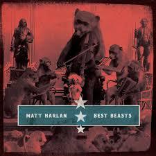 Matt Harlan Best beasts
