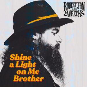 Robert Jon & the Wreck Shine a light on me brother